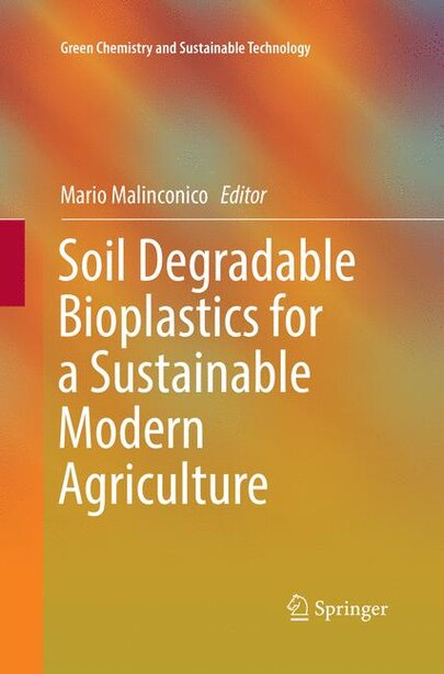 Soil Degradable Bioplastics For A Sustainable Modern Agriculture by Mario Malinconico