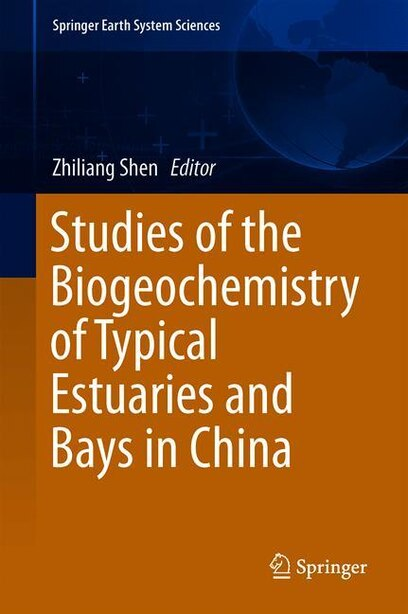 Studies Of The Biogeochemistry Of Typical Estuaries And Bays In China by Zhiliang Shen