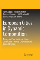European Cities In Dynamic Competition: Theory And Case Studies On Urban Governance, Strategy…