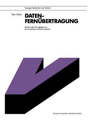 Datenfernübertragung: Einführende Grundlagen zur Kommunikation offener Systeme by Peter Welzel