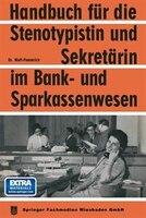 Handbuch für die Stenotypistin und Sekretärin im Bank- und Sparkassenwesen: Handbuch für…