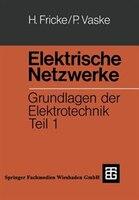 Elektrische Netzwerke: Grundlagen der Elektrotechnik Teil 1