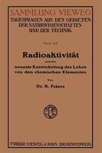 Radioaktivität und die neueste Entwickelung der Lehre von den chemischen Elementen by Kasimir Fajans