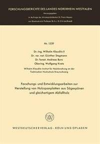 Forschungs- und Entwicklungsarbeiten zur Herstellung von Holzspanplatten aus Sägespänen und gleichartigem Abfallholz by Wilhelm Klauditz