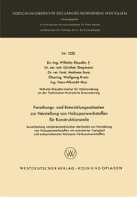 Forschungs- und Entwicklungsarbeiten zur Herstellung von Holzspanwerkstoffen für Konstruktionsteile: Ausarbeitung verfahrenstechnischer Methoden zur Herstellung von Holzspanwerkstoffen mit orientierte by Wilhelm Klauditz