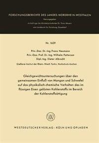 Gleichgewichtsuntersuchungen über den gemeinsamen Einfluß von Mangan und Schwefel auf das physikalisch-chemische Verhalten des im flüssigen Eisen gelösten Kohlenstoffs im Bereich der Kohlenstoffsättigung by Franz Neumann