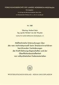 Meßtechnische Untersuchungen über die vom Aufwindeprozeß beim Streckzwirnverfahren herrührenden Veränderungen der Kraft-Dehnungs-Eigenschaften und der Oberflächenbeschaffenheit von vollsynthetischen Fadenmaterialien by Herbert Stein