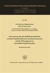 Untersuchung über den Einfluß der Spaltbreite zwischen Propelleraußenrand und Düseninnenwand auf den Wirkungsgrad von ummantelten Kaplanschrauben by Wilhelm Sturtzel