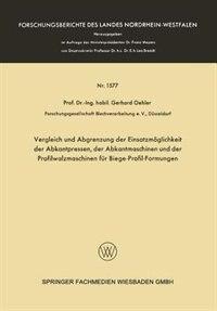 Vergleich und Abgrenzung der Einsatzmöglichkeit der Abkantpressen, der Abkantmaschinen und der Profilwalzmaschinen für Biege-Profil-Formungen by Gerhard Oehler