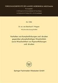 Verhalten von Komplexfärbungen und -drucken gegenüber phosphathaltigen Waschmitteln sowie Waschechtheit von Pigmentfärbungen und -drucken by Eberhard Frithjof Wagner