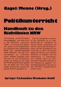 Politikunterricht: Handbuch zu den Richtlinien NRW by Walter Gagel