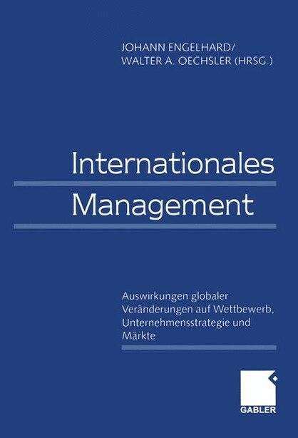 Internationales Management / International Management: Auswirkungen Globaler Veranderungen Auf Wettbewerb, Unternehmensstrategie Und Markte / Effects Of G by Johann Engelhard