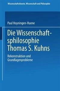 Die Wissenschaftsphilosophie Thomas S. Kuhns: Rekonstruktion und Grundlagenprobleme