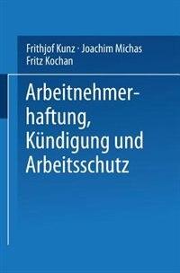 Arbeitnehmerhaftung, Kündigung und Arbeitsschutz by Frithjof Kunz
