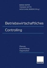Betriebswirtschaftliches Controlling: Planung - Entscheidung - Organisation by Bernd Rieper