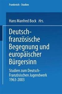 Deutsch-französische Begegnung und europäischer Bürgersinn: Studien zum Deutsch-Französischen Jugendwerk 1963-2003 by Manfred Bock
