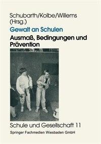Gewalt an Schulen: Ausmaß, Bedingungen und Prävention. Quantitative und qualitative Untersuchungen in den alten und ne by Wilfried Schubarth