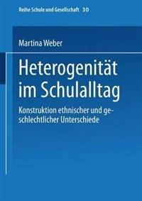 Heterogenität im Schulalltag: Konstruktion ethnischer und geschlechtlicher Unterschiede by Martina Weber