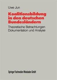 Koalitionsbildung in den deutschen Bundesländern: Theoretische Betrachtungen, Dokumentation und Analyse der Koalitionsbildungen auf Länderebene seit