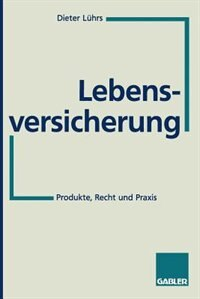 Lebensversicherung: Produkte, Recht und Praxis