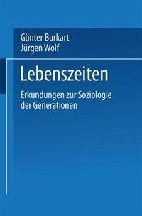 Lebenszeiten: Erkundungen zur Soziologie der Generationen by Günter Burkart