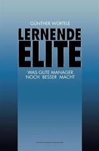 Lernende Elite: Was Gute Manager Noch Besser Macht by Günter Würtele