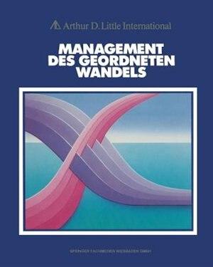 Management des geordneten Wandels by Arthur D. Little