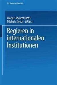 Regieren in internationalen Institutionen by Markus Jachtenfuchs