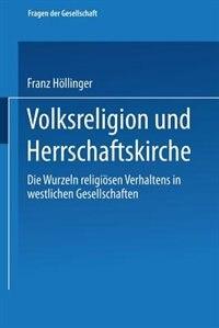 Volksreligion und Herrschaftskirche: Die Wurzeln religiösen Verhaltens in westlichen Gesellschaften