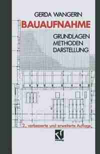 Bauaufnahme: Grundlagen Methoden Darstellung by Gerda Wangerin