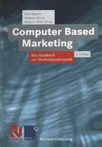 Computer Based Marketing: Das Handbuch zur Marketinginformatik by Hajo Hippner