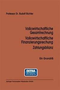 Volkswirtschaftliche Gesamtrechnung Volkswirtschaftliche Finanzierungsrechnung Zahlungsbilanz: Ein Grundriß by Rudolf Richter