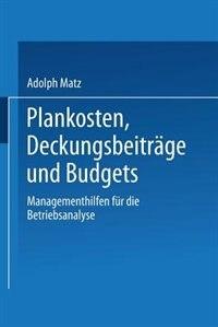 Plankosten, Deckungsbeiträge und Budgets: Managementhilfen für die Betriebsanalyse by Adolph Matz