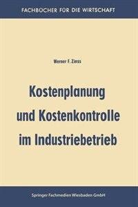 Kostenplanung und Kostenkontrolle im Industriebetrieb by Werner Friedrich Zinss
