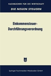 Einkommensteuer-Durchführungsverordnung (EStDV 1957): unter Berücksichtigung der 2. Änderungsverordnung vom 7. 2. 1958 by Betriebswirtschaftlicher Verlag Dr. Th. Gabler
