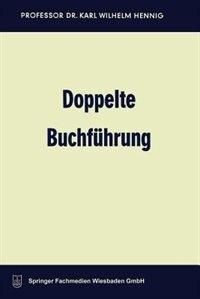 Doppelte Buchführung: Lehrbuch für Studium, Selbststudium und Praxis by Karl Wilhelm Hennig