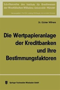 Die Wertpapieranlage der Kreditbanken und ihre Bestimmungsfaktoren by Günter Willners