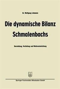 Die dynamische Bilanz Schmalenbachs: Darstellung, Vertiefung und Weiterentwicklung