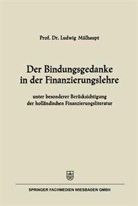 Der Bindungsgedanke in der Finanzierungslehre: unter besonderer Berücksichtigung der holländischen Finanzierungsliteratur by Ludwig Mülhaupt