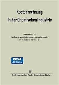 Kostenrechnung in der Chemischen Industrie by Betriebswirtschaftlichen Ausschuß des Verbandes der Chemischen Industrie e. V.