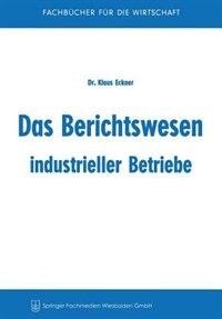 Das Berichtswesen industrieller Betriebe by Klaus Eckner