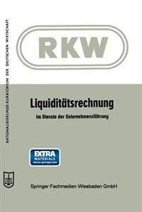 Liquiditätsrechnung im Dienste der Unternehmensführung by Arbeitskreis Liquidität des Bundesausschusses