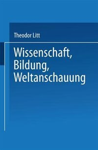 Wissenschaft Bildung Weltanschauung by Theodor Litt