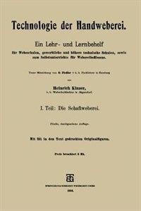 Technologie der Handweberei: Ein Lehr- und Lernbehelf für Webeschulen, gewerbliche und höhere technische Schulen, sowie zum Selb by Heinrich Kinzer
