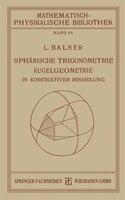 Sphärische Trigonometrie Kugelgeometrie in Konstruktiver Behandlung