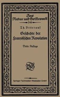 Geschichte der Französischen Revolution by Theodor Bitterauf