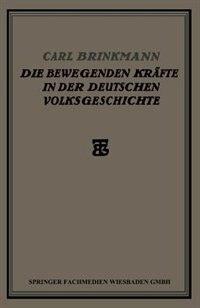 Die Bewegenden Kräfte in der Deutschen Volksgeschichte: Ein Beitrag zur Politischen Soziologie by Carl Brinkmann