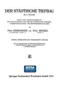 Der Städtische Tiefbau: In 3 Teilen Hilfs- und Nachschlagebuch für das Entwerfen und den bau Städtischer Strassen-, Wasserv by Prof. Gürschner