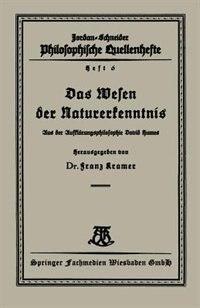 Das Wesen Der Naturerkenntnis: Aus Der Aufklärungsphilosophie David Humes de Franz Kramer