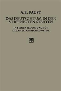 Das Deutschtum in den Vereinigten Staaten: In Seiner Bedeutung für die Amerikanische Kultur by Albert B. Faust